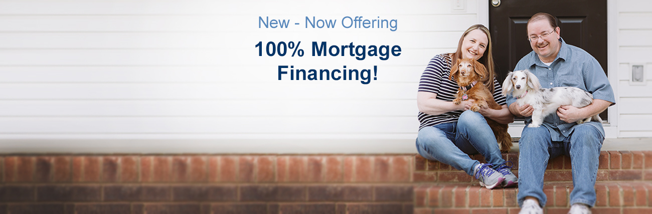 New - Now offering 100% mortgage financing!