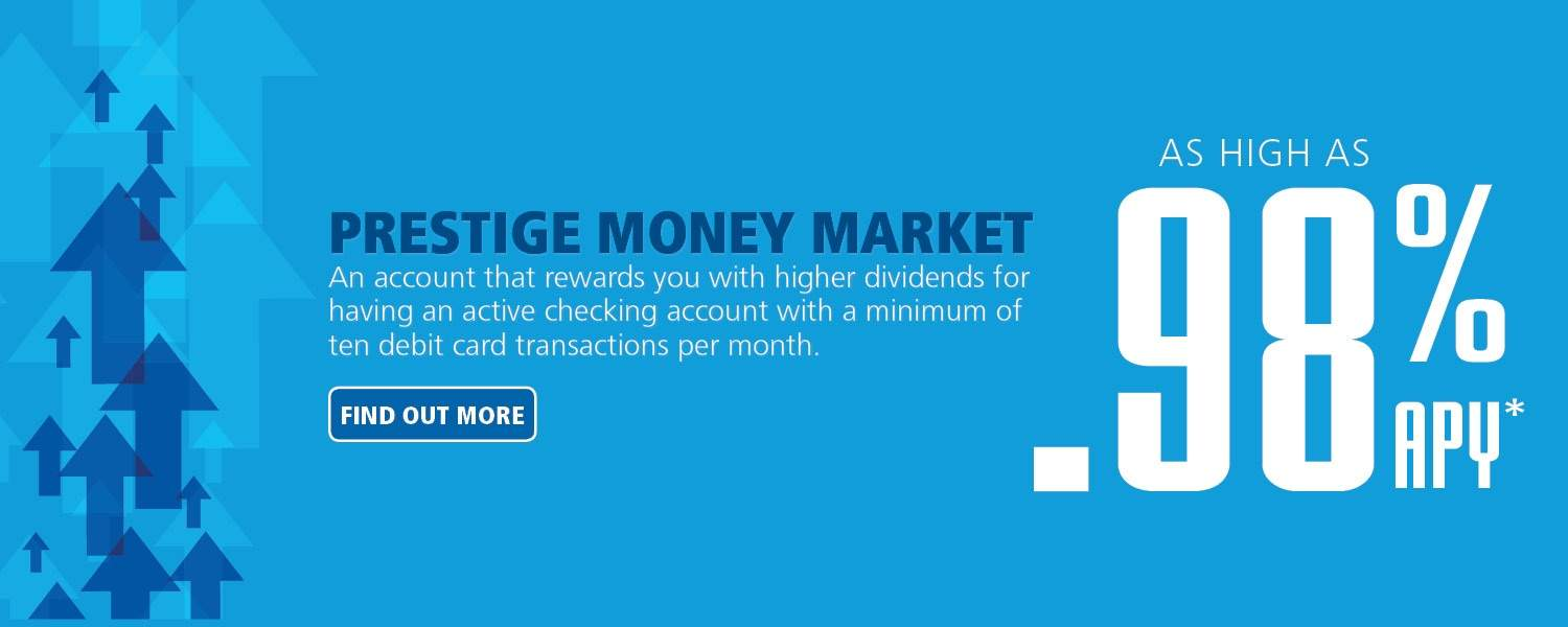 Prestige Money Market now high as .98% APY* - click to learn more