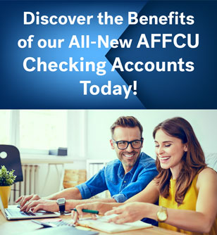 Discover the Benefits of our All-New AFFCU Checking Accounts today!