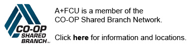A+FCU is a member of the CO-OP Shared Branch Network